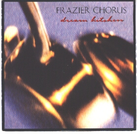 Frazier Chorus - Dream Kitchen